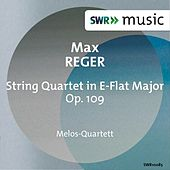 Reger: String Quartet in E-Flat Major, Op. 109 by Melos Quartet