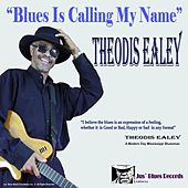 Blues Is Calling My Name by Theodis Ealey