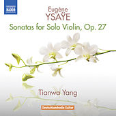Play & Download Ysaÿe: 6 Sonatas for Solo Violin, Op. 27 by Tianwa Yang | Napster