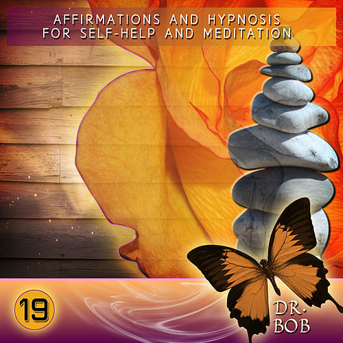 Play & Download Affirmations and Hypnosis for Self Help and Meditation 19 by Dr. Bob | Napster
