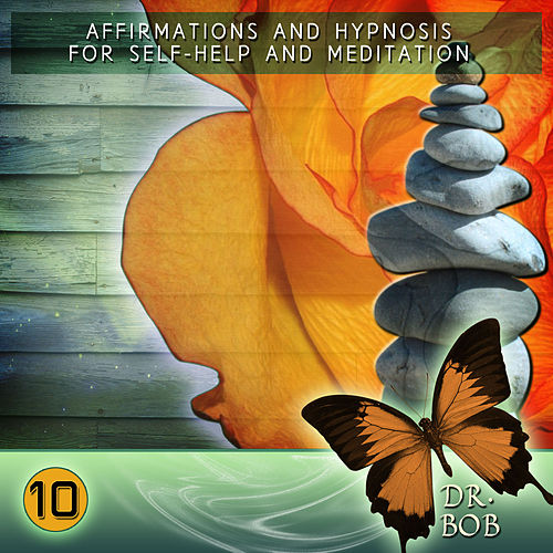 Play & Download Affirmations and Hypnosis for Self Help and Meditation 10 by Dr. Bob | Napster