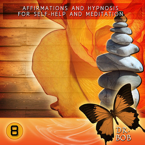 Play & Download Affirmations and Hypnosis for Self Help and Meditation 8 by Dr. Bob | Napster
