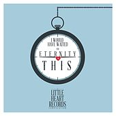 I Would Have Waited an Eternity for This (The 2014 Little Heart Records Compilation) by Various Artists