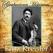 Play & Download Grabaciones Históricas by Fritz Kreisler | Napster