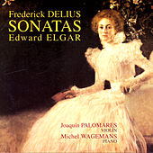 Play & Download Frederick Delius & Edward Elgar Sonatas by Joaquín Palomares | Napster