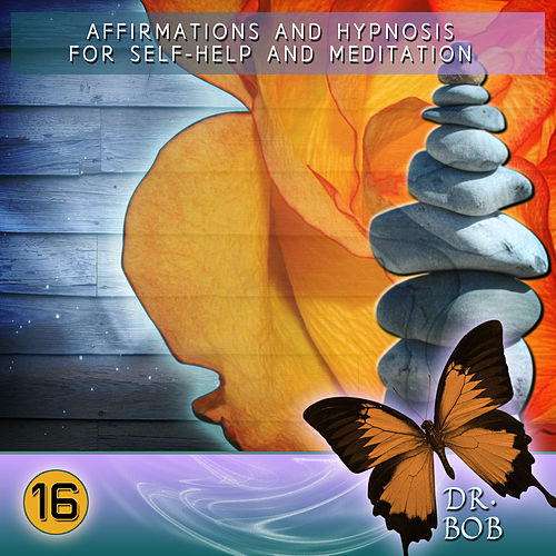 Play & Download Affirmations and Hypnosis for Self Help and Meditation 16 by Dr. Bob | Napster
