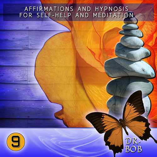 Affirmations and Hypnosis for Self Help and Meditation 9 by Dr. Bob