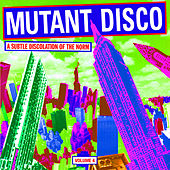Mutant Disco, Volume 4: A Subtle Discolation of the Norm by Various Artists