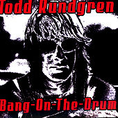 Play & Download Bang On The Drum by Todd Rundgren | Napster