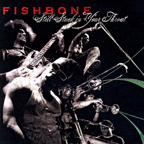 STILL STUCK IN YOUR THROAT by Fishbone