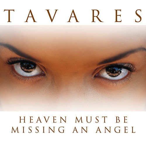 Heaven Must Be Missing An Angel by Tavares