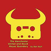 Play & Download The Manchester United and David Moyes Quandary by Dan Bull | Napster