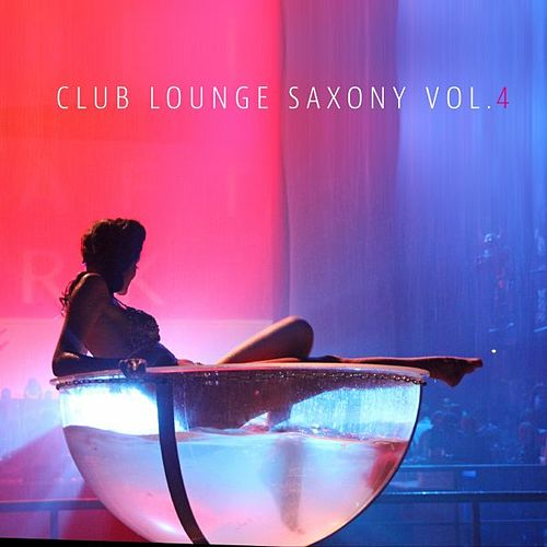 Club Lounge Saxony, Vol. 4 by Various Artists