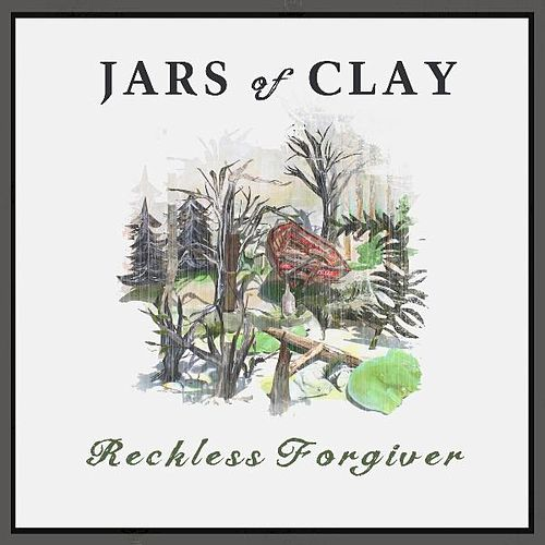 Play & Download Reckless Forgiver: Versions by Jars of Clay | Napster