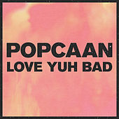Play & Download Love Yuh Bad by Popcaan | Napster