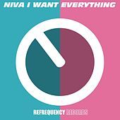 I Want Everything by Niva