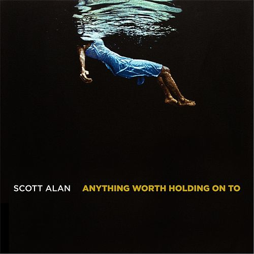Anything Worth Holding On To by Scott Alan