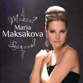Mezzo? Soprano? by Maria Maksakova
