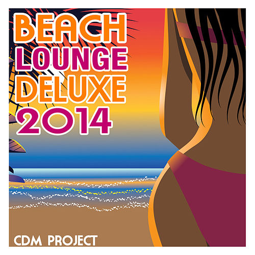 Play & Download Beach Lounge Deluxe 2014 by CDM Project | Napster