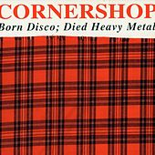 Play & Download Born Disco; Died Heavy Metal by Cornershop | Napster