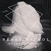 Unarm Yourself by Beast Patrol