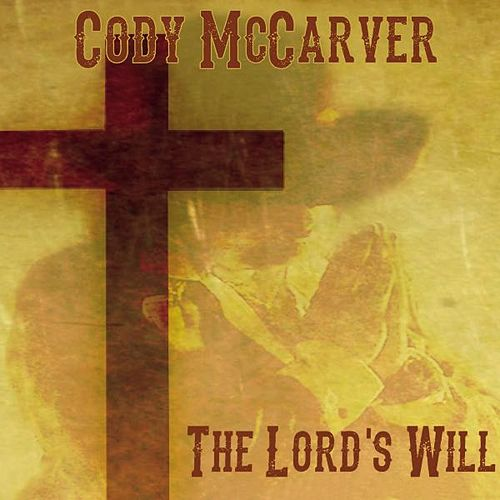 Play & Download The Lord's Will by Cody McCarver | Napster