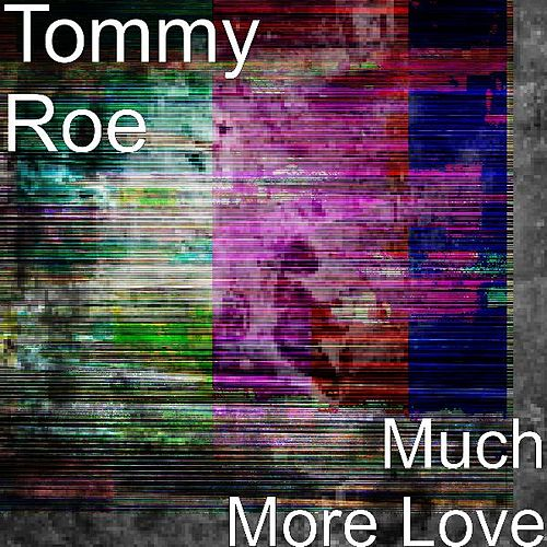Much More Love by Tommy Roe