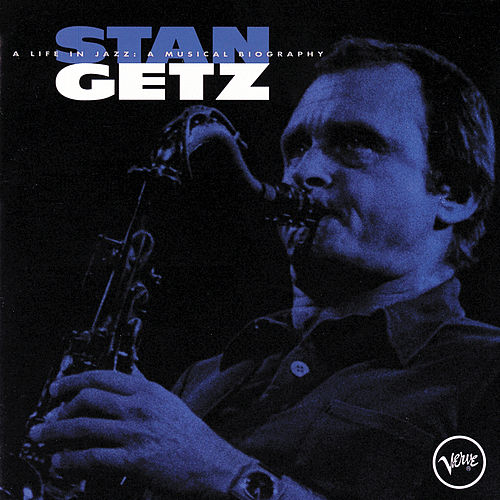Play & Download A Life In Jazz: A Musical Biography by Stan Getz | Napster