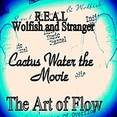 R.E.a.L Wolfish and Stranger (Cactus Water the Movie) [Art of Flow Soundtrack] by R.E.A.L Wolfish