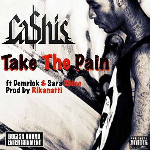 Play & Download Take the Pain (feat. Demrick & Sara Shine) by Ca$his | Napster