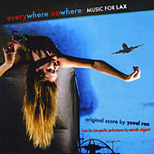 Everywhere Nowhere: Music for Lax from the Site-Specific Performance By Sarah Elgart (Original Score) by Yuval Ron