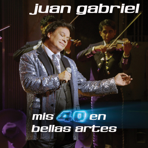 Play & Download Mis 40 En Bellas Artes by Juan Gabriel | Napster
