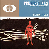 Bleed It Dry by Pinehurst Kids