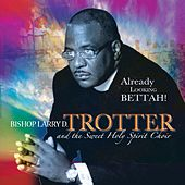 Already Looking Bettah! by Bishop Larry D. Trotter and the Sweet Holy Spirit Choir