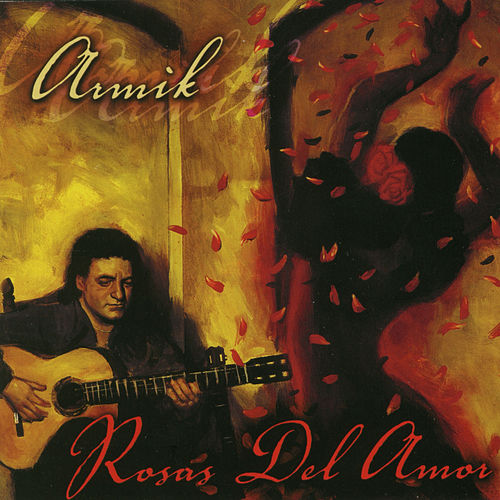 Play & Download Rosas Del Amor by Armik | Napster