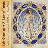 Play & Download A Book of Hours  (feat. Theo Bleckmann, Shelley Hirsch, Phil Minton, Roscoe Mitchell) by Bob Ostertag | Napster