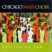 Play & Download Calling On You: Live by Chicago Mass Choir | Napster