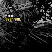 over you by Jay Nash