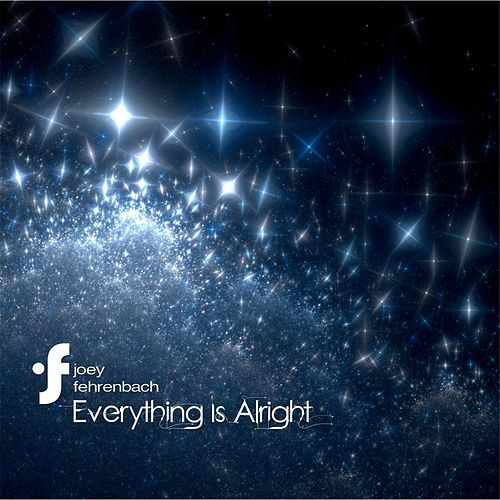 Everything Is Alright by Joey Fehrenbach