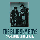 Speak to Me Little Darling von Blue Sky Boys