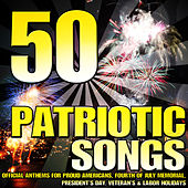 Play & Download 50 Patriotic Songs (Official Anthems for Proud Americans, Fourth of July Memorial, President's Day, Veteran's & Labor Holidays) by Various Artists | Napster