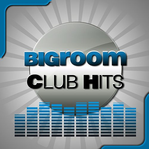 Play & Download Bigroom Club Hits by Various Artists | Napster