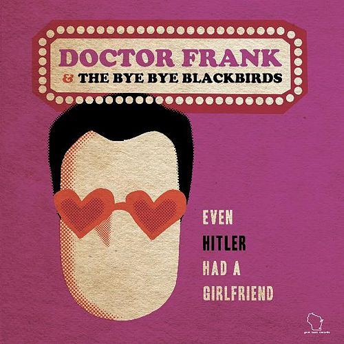 Play & Download Even Hitler Had a Girlfriend B / W Population: Us by Dr. Frank | Napster