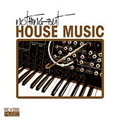 Nothing but House Music Vol. 1 by Various Artists