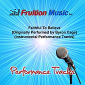 Play & Download Faithful to Believe (Originally Performed by Byron Cage) [Instrumental Performance Tracks] by Fruition Music Inc. | Napster