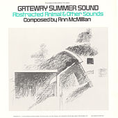Gateway Summer Sound: Abstracted Animal and Other Sounds by Ann McMillan