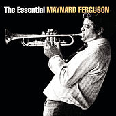 The Essential Maynard Ferguson by Maynard Ferguson