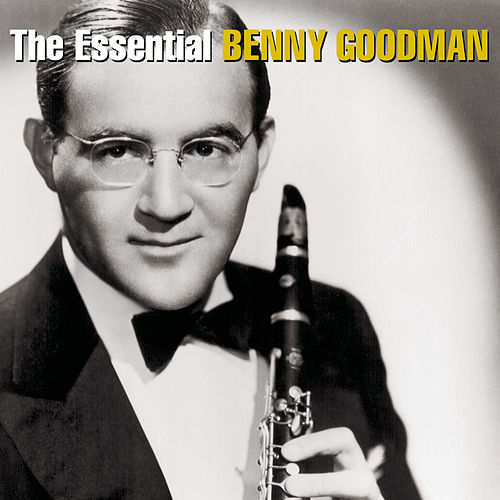 Play & Download The Essential Benny Goodman by Various Artists | Napster
