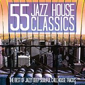 55 Jazz House Classics (The Best of Jazzy Deep Soulful Chillhouse Tracks) by Various Artists