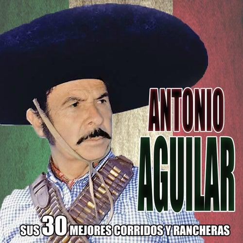 Sus 30 mejores corridos y rancheras by Antonio Aguilar